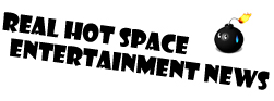 Real Hot Space Entertainment News